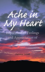 Ache in My Heart - Expression of Feelings and Appreciation of Failure ebook by Fatema Miah