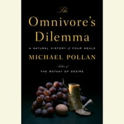 The Omnivore's Dilemma - A Natural History of Four Meals audiobook by Michael Pollan