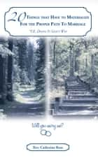 20 Things that Have to Materialize For the Proper Path To Marriage *I.E. Doing It God's Way ebook by Rev. Catherine Ross