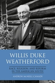Willis Duke Weatherford - Race, Religion, and Reform in the American South ebook by Andrew McNeill Canady