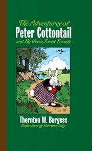 The Adventures of Peter Cottontail and His Green Forest Friends ebook by Thornton W. Burgess,Harrison Cady