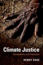 Climate Justice - Vulnerability and Protection ebook by Henry Shue