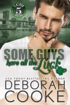 Some Guys Have All the Luck ebook by Deborah Cooke