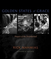 Golden States of Grace - Prayers of the Disinherited ebook by Jack Miles,Rick Nahmias