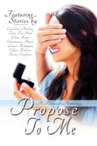 Propose To Me ebook by Caroline Andrus, Tara Fox Hall, Elena Kane,...