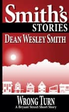 Wrong Turn - A Bryant Street Short Story ebook by Dean Wesley Smith