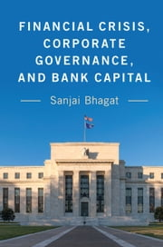 Financial Crisis, Corporate Governance, and Bank Capital ebook by Sanjai Bhagat