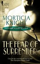 The Fear of Surrender ebook by Morticia Knight