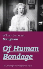 Of Human Bondage (The Unabridged Autobiographical Novel) ebook by William  Somerset  Maugham