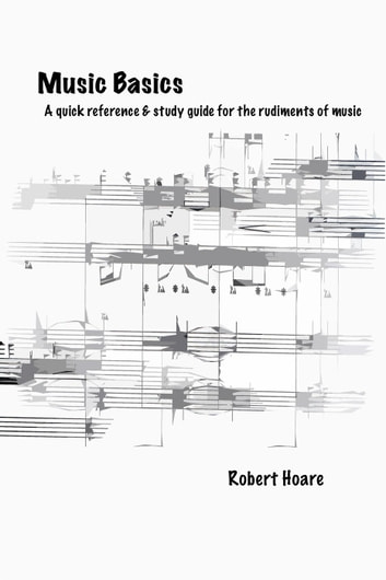 Music Basics A quick reference & study guide for the rudiments of music ebook by Robert Hoare