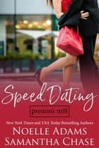Speed Dating - Preston's Mill, #2 ebook by Noelle Adams, Samantha Chase