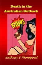 Death in the Australian Outback ebook by Anthony E Thorogood