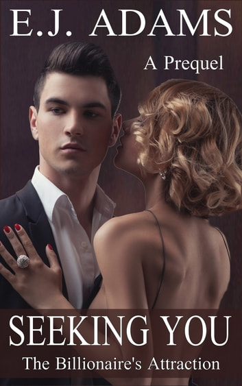 Seeking You - A Prequel to The Billionaire's Attraction Series ebook by E.J. Adams