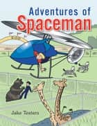 Adventures of Spaceman ebook by Jake Teeters