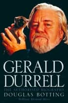 Gerald Durrell: The Authorised Biography (Text Only) eBook by Douglas Botting