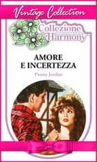 Amore e incertezza ebook by Penny Jordan