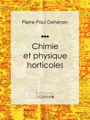 Chimie et physique horticoles ebook by Pierre-Paul Dehérain,Ligaran