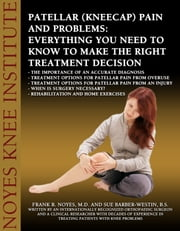Patellar (Kneecap) Pain and Problems: Everything You Need to Know to Make the Right Treatment Decision ebook by Sue Barber-Westin,Dr. Frank Noyes