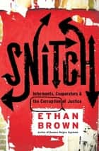 Snitch - Informants, Cooperators & the Corruption of Justice ebook by Ethan Brown