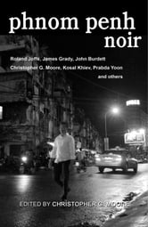 Phnom Penh Noir ebook by Christopher G. Moore,James Grady,Roland Joffé
