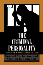 The Criminal Personality - A Profile for Change ebook by Samuel Yochelson,Stanton Samenow
