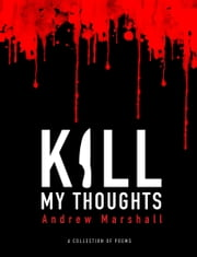 KILL MY THOUGHTS ebook by Andrew Marshall