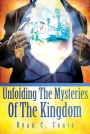 Unfolding The Mysteries Of The Kingdom ebook by Ryan Coats