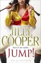 Jump! - Joyful entertainment from the Sunday Times bestseller ebook by Jilly Cooper OBE