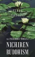 The Incredible World of Nichiren Buddhism eBook by Suraj Jagtiani
