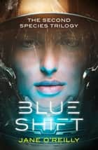 Blue Shift - A thrilling alien space adventure with an unforgettable new heroine ebook by Jane O'Reilly