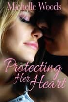 Protecting Her Heart ebook by Michelle Woods