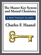 The Master Key System & Mental Chemistry ebook by Charles F. Haanel