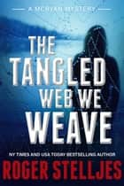 The Tangled Web We Weave eBook by Roger Stelljes