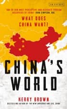 China's World - The Foreign Policy of the World's Newest Superpower ebook by Kerry Brown