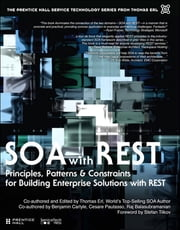 SOA with REST - Principles, Patterns & Constraints for Building Enterprise Solutions with REST ebook by Thomas Erl,Benjamin Carlyle,Cesare Pautasso,Raj Balasubramanian,Herbj¿rn Wilhelmsen,David Booth