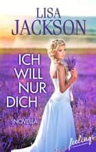 Ich will nur Dich ebook by Lisa Jackson, Kristina Lake-Zapp