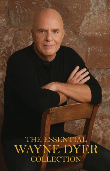 The Essential Wayne Dyer Collection ebook by Wayne W. Dyer, Dr.