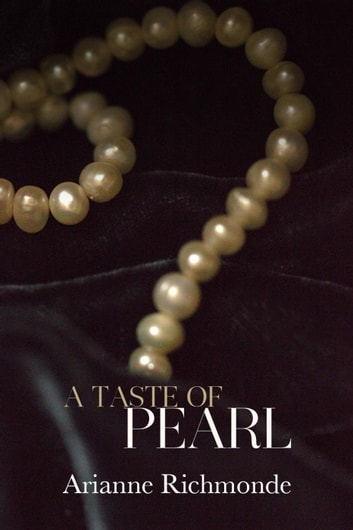 A Taste of Pearl: A FREE Steamy Romance - The Pearl Series ebook by Arianne Richmonde