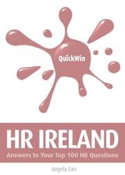 Quick Win HR Ireland: Answers to your top 100 HR questions ebook by Angela Carr