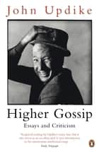 Higher Gossip - Essays and Criticism ebook by John Updike