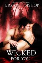 Wicked For You - Westmore Wolves, #1 ebook by Erzabet Bishop