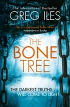 The Bone Tree (Penn Cage, Book 5) ebook by Greg Iles