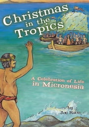 Christmas in the Tropics - A Celebration of Life in Micronesia ebook by Joe Race