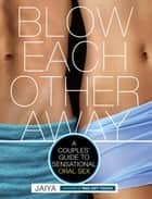 Blow Each Other Away ebook by JAIYA