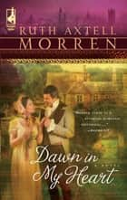 Dawn In My Heart (Mills & Boon Silhouette) ebook by Ruth Axtell Morren