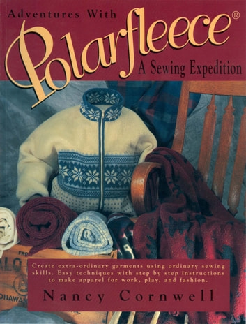 Adventures with Polarfleece - A Sewing Expedition ebook by Cornwell Nancy