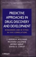 Predictive Approaches in Drug Discovery and Development ebook by J. Andrew Williams,Richard Lalonde,Jeffrey R. Koup,David D. Christ,Sean Ekins