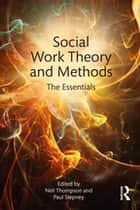 Social Work Theory and Methods - The Essentials eBook by Neil Thompson, Paul Stepney