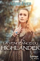 La vengeance du Highlander ebook by Anna Lyra