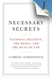 Necessary Secrets: National Security, the Media, and the Rule of Law ebook by Gabriel Schoenfeld